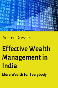 Effective Wealth Management in India – More Wealth for Everybody by Soeren Dressler
